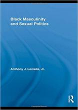 Cover of Black Masculinity and Sexual Politics (Routledge Research in Race and Ethnicity
