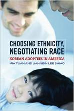Cover of Choosing Ethnicity, Negotiating Race: Korean Adoptees in America