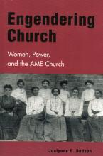 Cover of Engendering Church: Women, Power, and the Ame Church