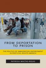 Cover of From Deportation to Prison: The Politics of Immigration Enforcement in Post-Civil Rights America