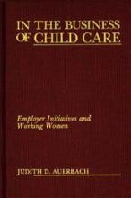 Cover of In the Business of Child Care: Employer Initiatives and Working Women