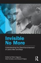 Cover of Invisible No More: Understanding the Disenfrachisement of Latino Men and Boys
