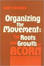 Cover of Organizing the Movement: The Roots and Growrth of ACORN