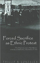 Cover of Forced Sacrifice as Ethnic Protest: The Hispano Cause in New Mexico and the Racial Attitude Confrontation of 1933