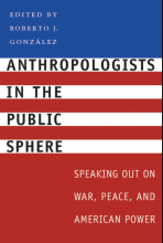 Cover of Anthropologists in the Public Sphere: Speaking Out on War, Peace, and American Power