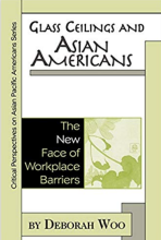 Cover of Glass Ceilings and Asian Americans: The New Face of Workplace Barriers (Critical Perspectives on Asian Pacific Americans)