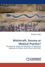 Cover of Witchcraft, Sorcery or Medical Practice?: The Demand, Supply and Regulation of Indigenous Medicines in Durban, South Africa (1844-2002)