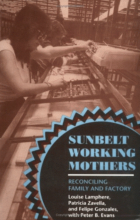 Cover of Sunbelt Working Mothers: Reconciling Factory and Family