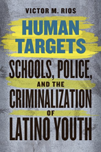 Cover of Human Targets: Schools, Police, and the Criminalization of Latino Youth