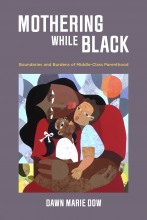 Cover of Mothering While Black: Boundaries and Burdens of Middle-class Parenthood