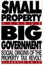 Cover of Small Property Versus Big Government: Social Origins of the Property Tax Revolt
