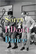 Cover of Sorry I Don't Dance: Why Men Refuse to Move